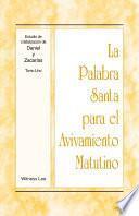 La Palabra Santa para el Avivamiento Matutino - Estudio de cristalización de Daniel y Zacarías, Tomo 1