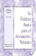 La Palabra Santa para el Avivamiento Matutino - Estudio de cristalización de Levítico, Tomo 4