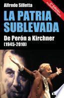 La Patria sublevada. De Perón a Kirchner (1945-2010)