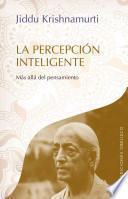 La Percepcion Inteligente: Mas Alla del Pensamiento = Intelligent Perception