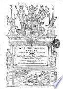 La philosophia vulgar de Ioan de Mallara. Vezino de Seuilla. Ala C.R.M. del rey Don Philippe ... primera parte que contiene mil refranes glosados