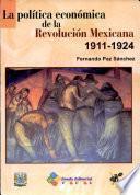 La política económica de la Revolución Mexicana, 1911-1924
