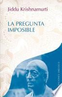 La pregunta imposible= The Impossible Question