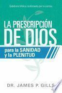 La Prescripción de Dios Para La Sanidad Y La Plenitud / God's RX for Health and Wholeness: Sabiduría Bíblica Confirmada Por La Ciencia