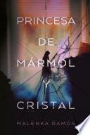 La princesa de marmol y cristal / The Marble and Crystal Princess