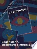 La propuesta. Edgar Morin, conocimiento e interdisciplina