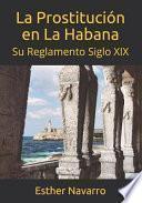 La Prostitución En La Habana: Su Reglamento Siglo XIX