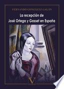 La recepción de José Ortega y Gasset en España