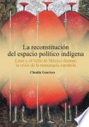 La reconstitución del espacio político indígena. Lima y el Valle de México durante la crisis de la monarquía española
