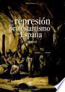 La represión del protestantismo en España, 1517-1648