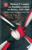 La Republica Central en Mexico, 1835 - 1846 Hombres de bien en la epoca de Santa-Anna