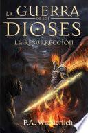 LA RESURRECCIÓN (La Guerra de los Dioses nº 4)