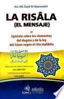 LA RISALA (EL MENSAJE) EPISTOLA SOBRE LOS ELEMENTOS DEL DOGMA Y DELA LEY DEL ISLAM SEGUN EL RITO MALIKITA