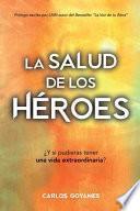 La Salud de Los Héroes: ¿Y si pudieras tener una vida Extraordinaria?