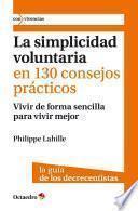 La simplicidad voluntaria en 130 consejos prácticos