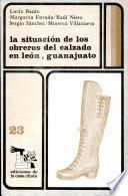 La Situación de los obreros del calzado en León, Guanajuato