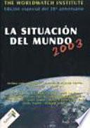 La Situacion Del Mundo 2003 Informe Del Worldwatch Institute Sobre Elprogreso Hacia Una Sociedad