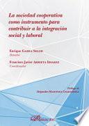 La sociedad cooperativa como instrumento para contribuir a la integración social y laboral.
