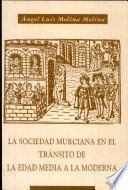 La sociedad murciana en el tránsito de la Edad Media a la moderna