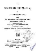 La Soledad de Maria o consideraciones sobre el dolor de la Madre de Dios despues de la sepultura de su divino hijo