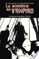 La sombra del vampiro. Su presencia en el séptimo arte
