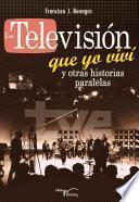 La televisión que yo viví y otras historias paralelas