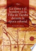 La tierra y el hombre en la Villa de Tacuba durante la época colonial