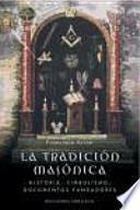 La tradición masónica : historia, símbolos, documentos fundadores