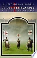 La verdadera historia de los templarios y sus secretos/ The True Story and Secrets of the Templars