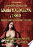 La Verdadera Historia de Maria Magdalena y Jesus