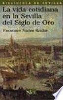 La vida cotidiana en la Sevilla del Siglo de Oro