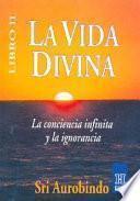 La Vida Divina.(En Tres Libros)Libro 2o.La Conciencia Infinita y la Ignorancia