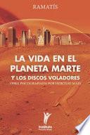 La Vida en el Planeta Marte y los Discos Voladores