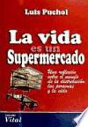 La vida es un supermercado. Una reflexión sobre el mundo de la distribución, las personas y la vida.