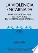La violencia encarnada. Representaciones en teatro y cine en el dominio hispánico