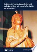La Virgen María prototipo de la dignidad de la Nueva Mujer a la luz de la Revelación