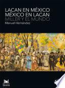 Lacan en México. México en Lacan. Miller y el mundo.