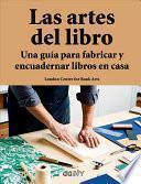Las Artes del Libro: Una Guía Para Fabricar Y Encuadernar Libros En Casa