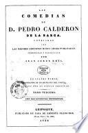 Las comedias de D. Pedro Calderon de la Barca, cotejadas con las mejores ediciones hasta ahora publicadas, corregidas y dadas a luz por Juan Jorge Keil. En cuatro tomos, adornados de un retrato del poeta grabado por un dibujo original. Tomo primero (-cuarto)