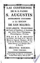 Las Confessiones de N. G. Padre S. Agustín enteramente conformes a la edición de S. Mauro nuevamente traducidas por el R.P. Eugenio de Ceballos O.S.A.