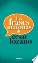 Las frases matonas de César Lozano
