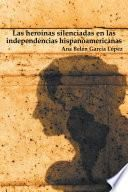 Las heroínas silenciadas en las independencias hispanoamericanas