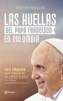 Las huellas del papa Francisco en Colombia