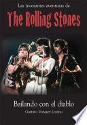 Las incesantes aventuras de los Rolling Stones : bailando con el diablo