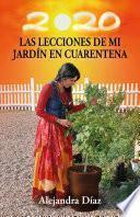 Las lecciones de mi jardín en cuarentena: Descubre cómo cosechar las lecciones de tu vida mientras cultivas tu propio huerto en casa