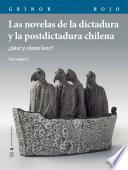 Las novelas de la dictadura y la postdictadura chilena. Vol. I