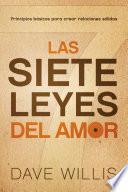 Las Siete Leyes del Amor: Principios Basicos Para Crear Relaciones Solidas