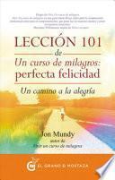 Leccion 101 de Un Curso de Milagros: Perfecta Felicidad