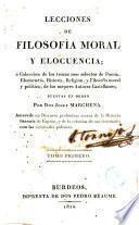 Lecciones de filosofía moral y elocuencia ó Colección de los trozos más selectos de poesía, elocuencia, historia, religión..., 1