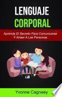 Lenguaje Corporal: Aprenda El Secreto Para Comunicarse Y Atraer A Las Personas